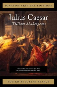 Julius Caesar  -     Edited By: Joseph Pearce     By: William Shakespeare