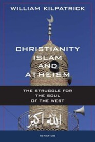 Christianity, Islam, and Atheism: The Struggle for the Soul of the West  -     By: William Kilpatrick