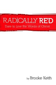 Radically Red: Dare to Live the Words of Christ