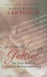 Letters to Gabriel: The True Story of Gabriel Michael Santorum  -     By: Karen Garver Santorum