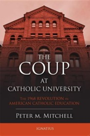 Coup at Catholic University: The 1968 Revolution in American Catholic Education