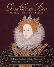 Good Queen Bess: The Story of Elizabeth I of England  -     By: Diane Stanley, Peter Vennema     Illustrated By: Diane Stanley