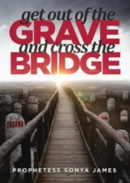 Get Out of the Grave and Cross the Bridge
