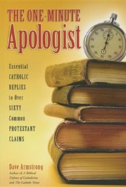 The One-Minute Apologist: Essential Catholic Replies to Over Sixty Common Protestant Claims  -     By: Dave Armstrong