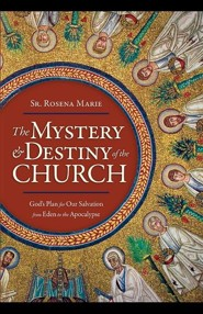 The Mystery and Destiny of the Church: God's Plan for Our Salvation - From Eden to the Apocalypse