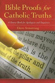 Bible Proofs for Catholic Truths: A Source Book for Apologists and Inquirers  -     By: Dave Armstrong