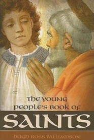 Young Peoples Book of Saints: Sixty-Three Saints of the Western Church from the First to the Twentieth Century  -     By: Hugh Ross Williamson     Illustrated By: Sheila Connelly