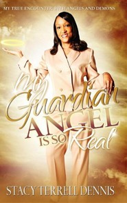 My Guardian Angel Is So Real: My True Encounter with Angels and Demons