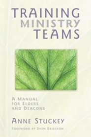 Training Ministry Teams: A Manual for Elders and Deacons; Foreword by Sven Eriksson