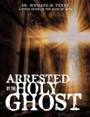 Arrested by the Holy Ghost, Paper  -     By: Dr. Michael D. Perry