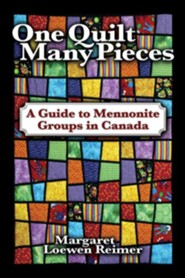 One Quilt Many Pieces: A Guide to Mennonite Groups in Canada  -     By: Margaret Loewen Reimer