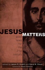 Jesus Matters: Good News for the 21st Century  -              By: David Shenk, James Krabill