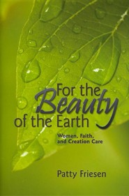 For the Beauty of the Earth: Women, Faith and Creation Care  -     By: Patty Friesen