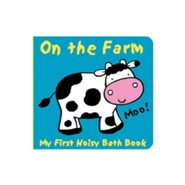 Animals on the Farm: My First Noisy Bath Book