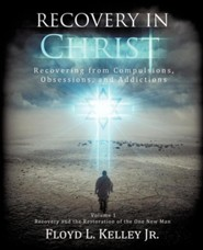 Recovery in Christ Recovering from Compulsions, Obsessions and Addictions.  -     By: Floyd L. Kelley Jr.