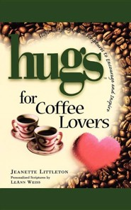 Hugs for Coffee Lovers: Stories, Sayings, and Scriptures to Encourage and Inspire