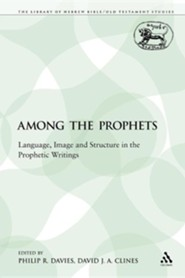 Among the Prophets: Language, Image and Structure in the Prophetic Writings  -     Edited By: Philip R. Davies, David J.A. Clines     By: Philip R. Davies(ED.) & David J. A. Clines(ED.)