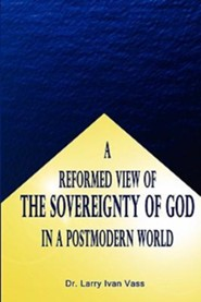 A Reformed View of the Sovereignty of God in a Postmodern World