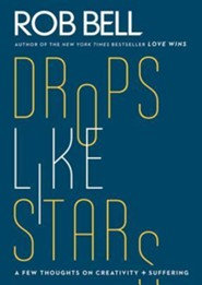 Drops Like Stars: A Few Thoughts on Creativity and Suffering  -     By: Rob Bell