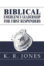 Biblical Emergency Leadership for First Responders
