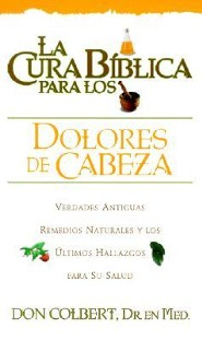 La Cura Biblica Para los Dolores de Cabeza = The Bible Cure for Headaches