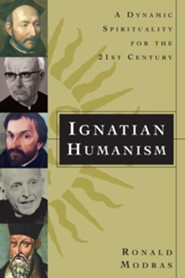 Ignatian Humanism: A Dynamic Spirituality for the Twenty-First Century  -     By: Ronald Modras