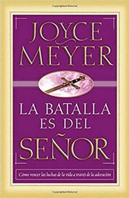 La Batalla Es del Senor = The Battle Belongs to the Lord  -     By: Joyce Meyer