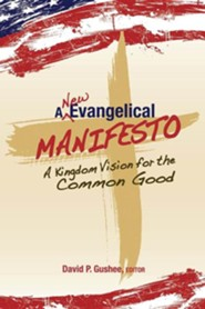 A New Evangelical Manifesto: A Kingdom Vision for the Common Good  -     Edited By: David P. Gushee     By: Chalice Press & David P. Gushee(ED.)