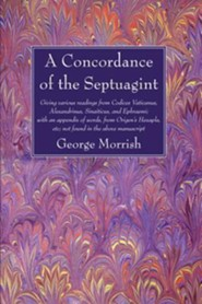 A Concordance of the Septuagint: Giving Various Readings from Codices Vaticanus, Alexandrinus, Sinaiticus, and Ephraemi; With an Appendix of Words,