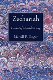 Zechariah: Prophet of Messiah's Glory