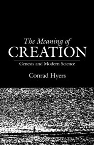 The Meaning of Creation: Genesis and Modern Science  -     By: Conrad Hyers
