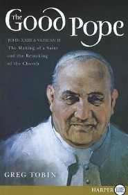 The Good Pope: The Making of a Saint and the Remaking of the Church-The Story of John XXIII and Vatican II