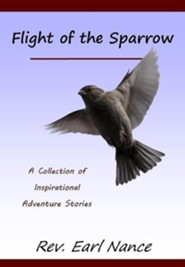 Flight of the Sparrow: A Collection of Inspirational Adventure Stories