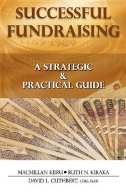 Successful Fundraising: A Strategic & Practical Guide  -     By: MacMillan Kiiru, Ruth N. Kiraka, David L. Cuthbert
