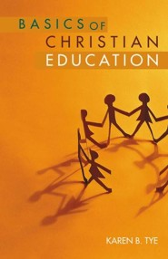 Basics of Christian Education  -     By: Karen B. Tye