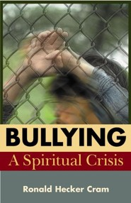 Bullying: A Spiritual Crisis  -     By: Ronald Hugh Cram