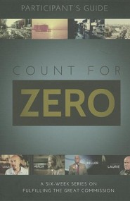 Count for Zero Participant's Guide: A 6-Week Study on Fulfilling the Great Commission