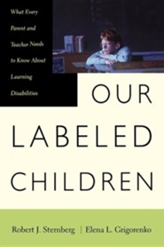 Our Labeled Children: What Every Parent and Teacher Needs to Know about Learning Disabilities  -     By: Robert J. Sternberg, Elena Grigorenko