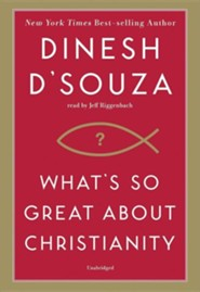 What's So Great About Christianity Unabridged Audiobook on MP3-CD  -     Narrated By: Jeff Riggenbach     By: Dinesh D'Souza