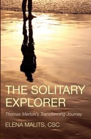 The Solitary Explorer: Thomas Merton's Transforming Journey