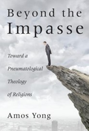 Beyond the Impasse: Toward a Pneumatological Theology of Religion
