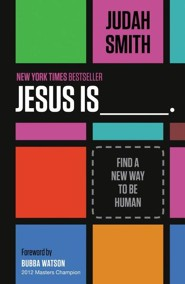 Jesus Is: Find a New Way to Be Human  -              By: Judah Smith