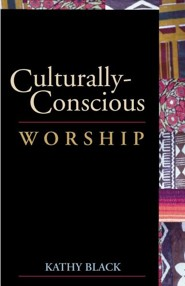 Culturally-Conscious Worship  -     By: Kathy Black