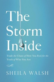 The Storm Inside: Trade the Chaos of How You Feel for the Truth of Who You Are  -     By: Sheila Walsh