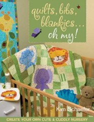 Quilts, Bibs, Blankies... Oh My!: Create Your Own Cute & Cuddly Nursery [With Patterns]