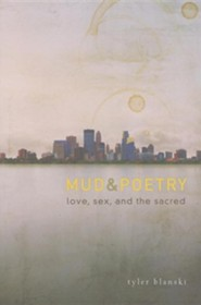 Mud and Poetry: Love, Sex, and the Sacred  -              By: Tyler Blanski
