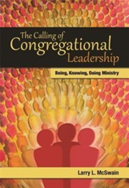 The Calling of Congregational Leadership: Being, Knowing, Doing MinistryNew Edition