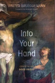 Into Your Hand: Confronting Good Friday