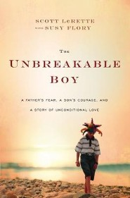 The Unbreakable Boy: A Father's Fear, a Son's Courage, & a Story of Unconditional Love