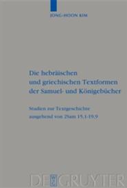 Die Hebraischen Und Griechischen Textformen Der Samuel- Und Konigebucher: Studien Zur Textgeschichte Ausgehend Von 2sam 15,1-19,9